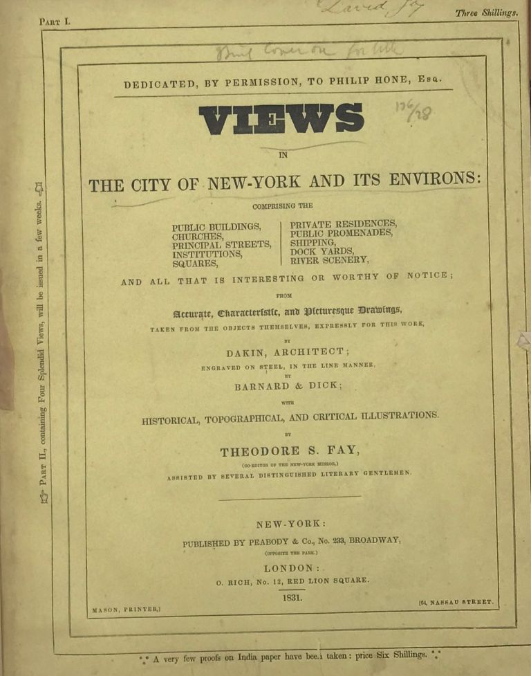 VIEWS IN NEW-YORK AND ITS ENVIRONS, … from Accurate, Characteristic & Picturesque Drawings, Taken on the Spot, Expressly for This Work, by Dakin, Architect … With historical, topographical & critical illustrations by Theodore S. Fay, assisted by several distinguished literary gentlemen. Theodore S. FAY.