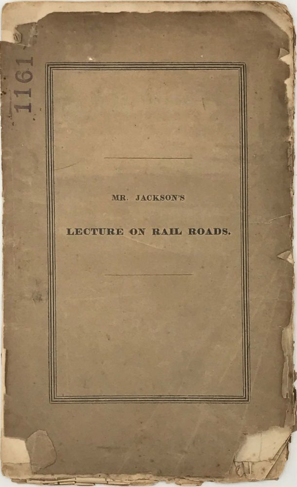 A LECTURE ON RAIL ROADS, Delivered January 12, 1829, before the Massachusetts Mechanic Association. William JACKSON.