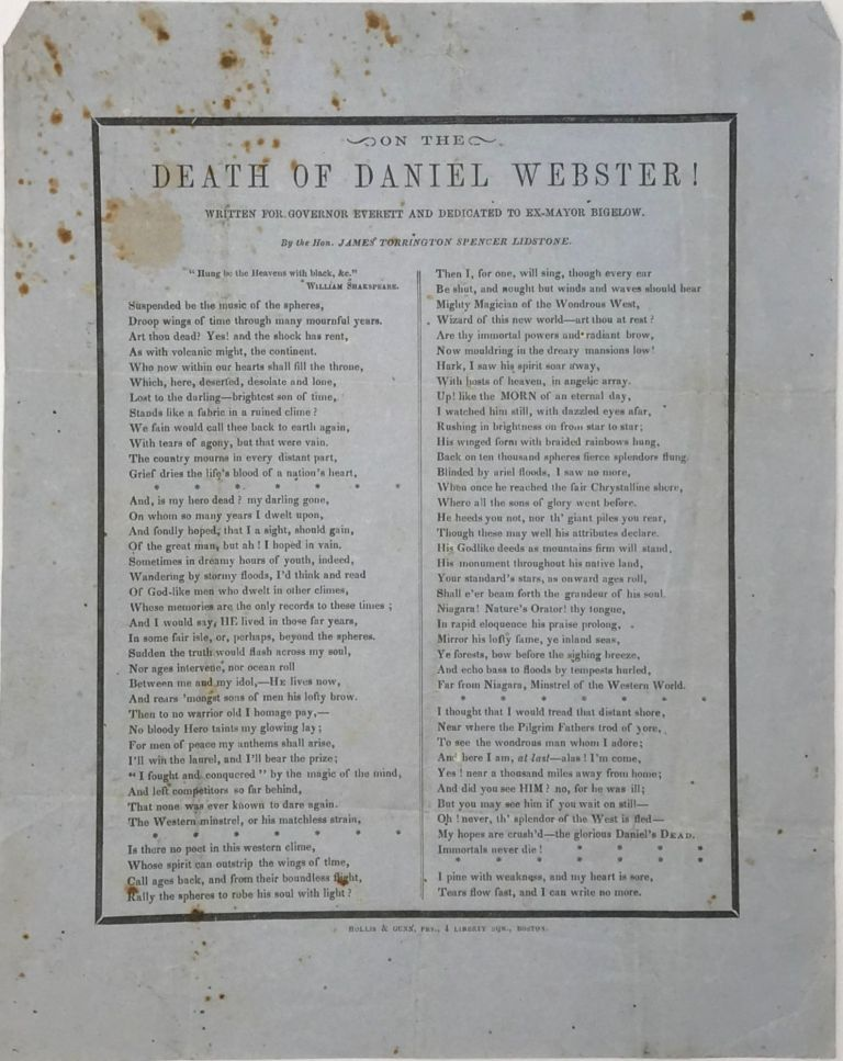 ON THE / DEATH OF DANIEL WEBSTER! / Written for Governor Everett and Dedicated to Ex-Mayor Bigelow [caption title followed by a tribute in verse, in two columns separated by a thin double-rule, the whole enclosed within a bold black rule]. Hon. James Torrington Spencer LIDSTONE.