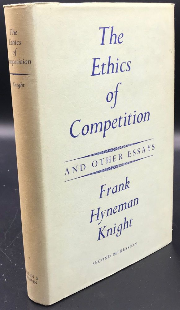 THE ETHICS OF COMPETITION AND OTHER ESSAYS. Frank Hyneman KNIGHT.