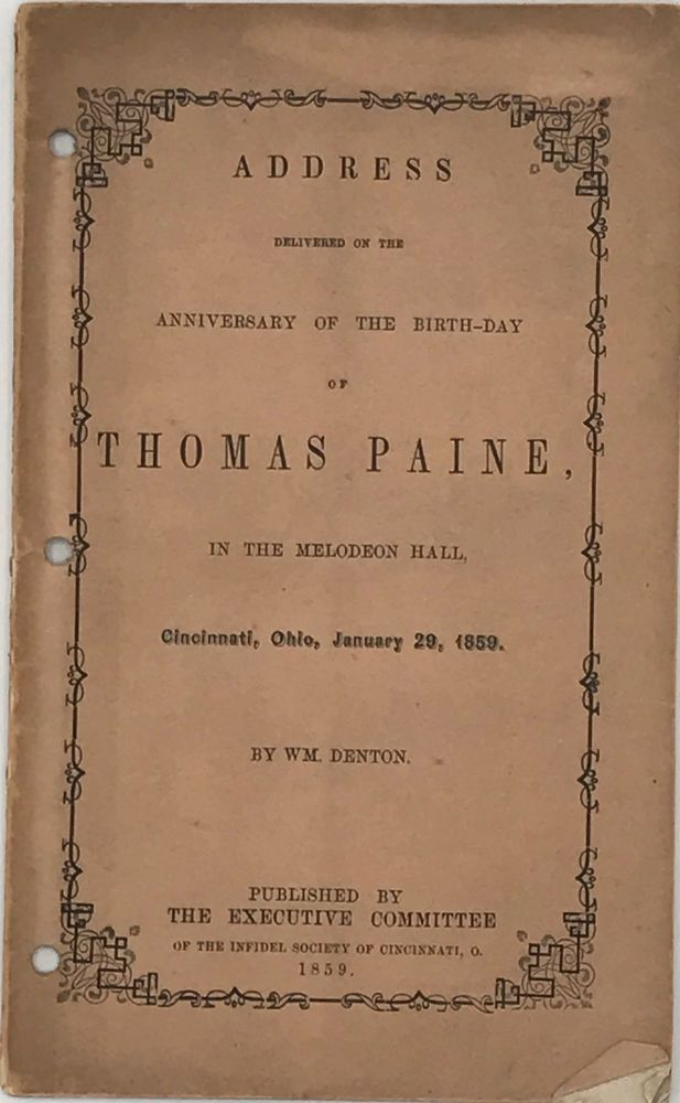 ADDRESS DELIVERED ON THE ANNIVERSARY OF THE BIRTH-DAY OF THOMAS PAINE, in the Melodeon Hall, Cincinnati, Ohio, January 29, 1859. m. DENTON, illia.
