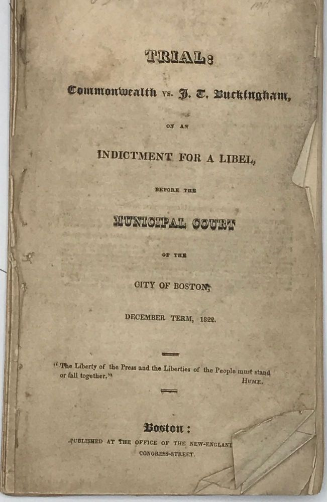 TRIAL: COMMONWEALTH VS. J. T. BUCKINGHAM, ON AN INDICTMENT FOR A LIBEL, BEFORE THE MUNICIPAL COURT OF THE CITY OF BOSTON, December Term, 1822.