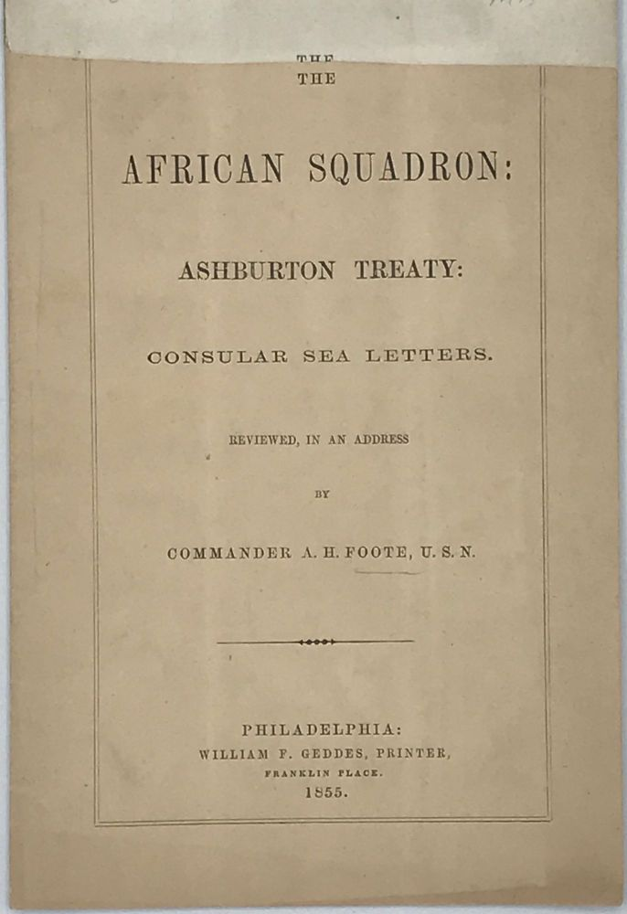 THE AFRICAN SQUADRON: ASHBURTON TREATY: Consular Sea Letters. Reviewed, in an address. Commander A. H. FOOTE, U S. N.