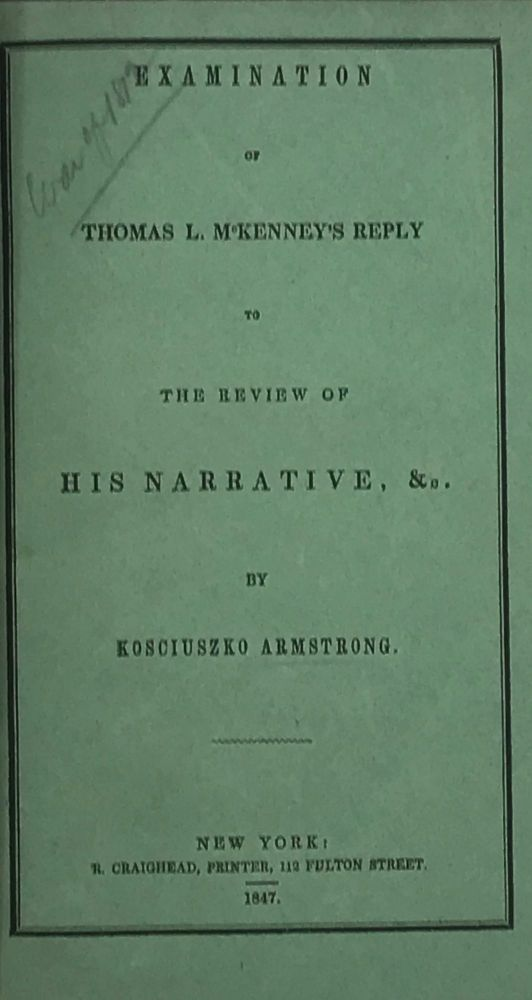 EXAMINATION OF THOMAS L. McKENNEY'S REPLY TO THE REVIEW OF HIS NARRATIVE, &c. Kosciuszko ARMSTRONG.