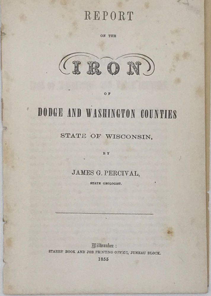 REPORT ON THE IRON OF DODGE AND WASHINGTON COUNTIES STATE OF WISCONSIN. James G. PERCIVAL, State Geologist.