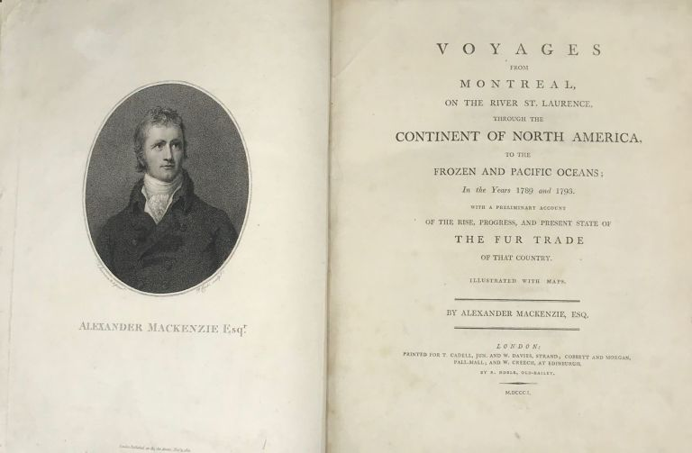 VOYAGES FROM MONTREAL, ON THE RIVER ST. LAURENCE, THROUGH THE CONTINENT OF NORTH AMERICA, TO THE FROZEN AND PACIFIC OCEANS; IN THE YEARS 1789 AND 1793. With a preliminary account of the rise, progress, and present state of the fur trade of that country. Illustrated with maps. Alexander Mackenzie.