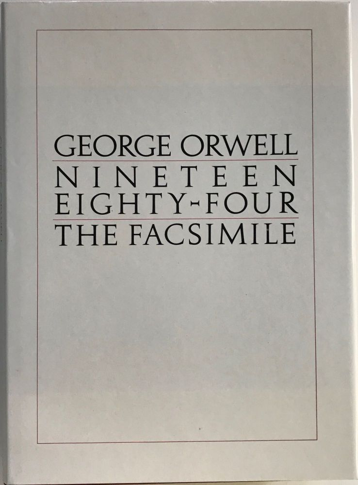 NINETEEN EIGHTY-FOUR: The Facsimile of the Extant Manuscript; Edited by Peter Davidson. George ORWELL.