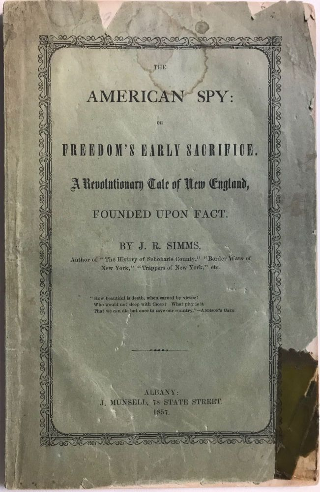 THE AMERICAN SPY: Or Freedom's Early Sacrifice. A Revolutionary Tale of New England, Founded Upon Fact. R. SIMMS, eptha.