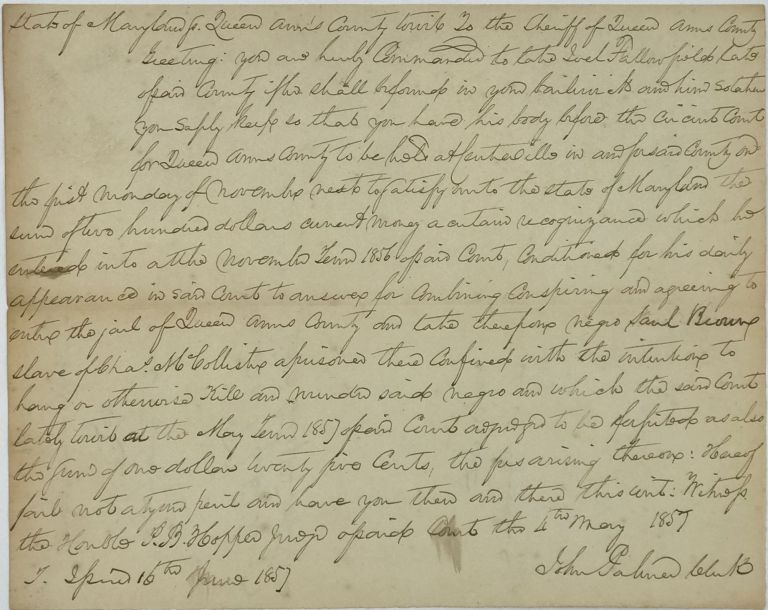 """STATE OF MARYLAND VS. JOEL FALLOWFIELD. CONCERNING THE MURDER OF A SLAVE. """"Based on Forfeited Recog. $200., Costs $1.25...A. A. Duhamel. Sheriff"""". Signed by John Palmer, Clerk."""