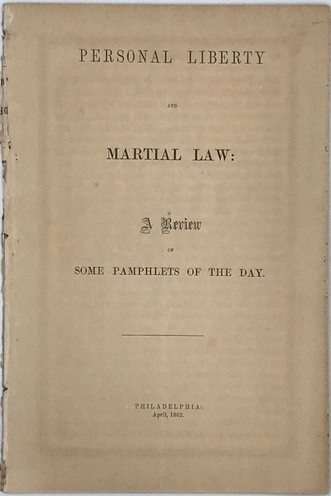 PERSONAL LIBERTY AND MARTIAL LAW: A Review of Some Pamphlets of the Day. Edward INGERSOLL.
