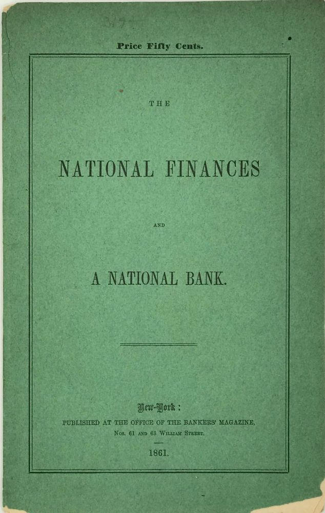 THE NATIONAL FINANCES AND A NATIONAL BANK. Anonymous, R S.