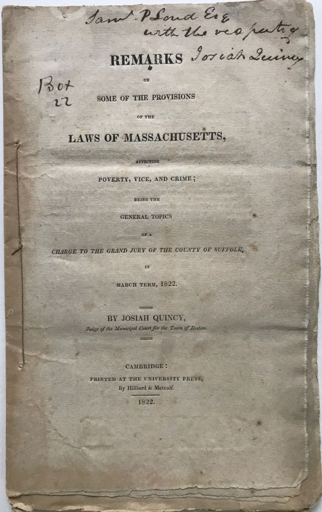 REMARKS OF SOME OF THE PROVISIONS OF THE LAWS OF MASSACHUSETTS, Affecting Poverty, Vice, and Crime; Being the General Topics of a Charge to the Grand Jury of the County of Suffolk. Josiah QUINCY.