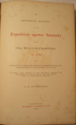 HISTORICAL ACCOUNT OF THE EXPEDITION AGAINST SANDUSKY UNDER COL. WILLIAM CRAWFORD IN 1782...