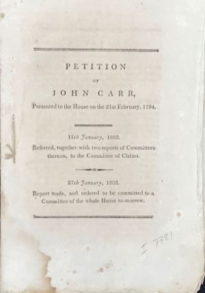 PETITION OF JOHN CARR, PRESENTED TO THE HOUSE ON THE 21st FEBRUARY, 1794. John Carr