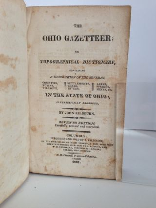 THE OHIO GAZETEER; OR TOPOGRAPHICAL DICTIONARY, CONTAINING A DESCRIPTION OF THE SEVERAL COUNTIES, TOWNS, VILLAGES, SETTLEMENTS, ROADS, RIVERS, LAKES, SPRINGS, MINES, &c. IN THE STATE OF OHIO; ALPHABETICALLY ARRANGED.