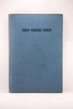 HISTORY OF THE FOURTH TENNESSEE CAVALRY, U.S.A. WAR OF THE REBELLION, 1861-1865: ALL OF WHICH I SAW, AND PART OF WHICH I WAS.