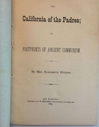 THE CALIFORNIA OF THE PADRES; OR, FOOTPRINTS OF ANCIENT COMMUNISM.