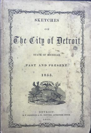 SKETCHES OF THE CITY OF DETROIT, STATE OF MICHIGAN, PAST AND PRESENT, 1855. Robert E. Roberts
