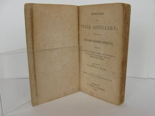 INSTRUCTION FOR FIELD ARTILLERY; COMPILED FROM STANDARD MILITARY AUTHORITY; EMBRACING SCHOOLS OF THE PIECE, BATTERY, AND BATTALION OR EVOLUTIONS OF BATTERIES; WITH AN INSTRUCTIVE INDEX.
