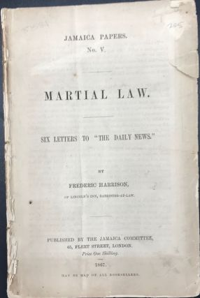 "MARTIAL LAW: SIX LETTERS TO ""THE DAILY NEWS."" Frederic Harrison, ""of Lincoln's Inn"""