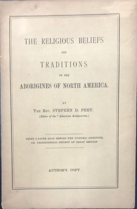 THE RELIGIOUS BELIEFS AND TRADITIONS OF THE ABORIGINES OF NORTH AMERICA. Stephen D. Peet