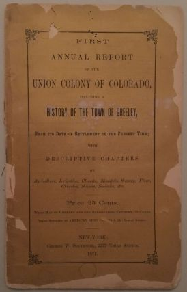FIRST ANNUAL REPORT OF THE UNION COLONY OF COLORADO, INCLUDING A HISTORY OF THE TOWN OF GREELEY,...