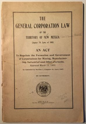THE GENERAL CORPORATION LAW OF THE TERRITORY OF NEW MEXICO, CHAPTER 79, LAWS OF 1905: AN ACT TO...