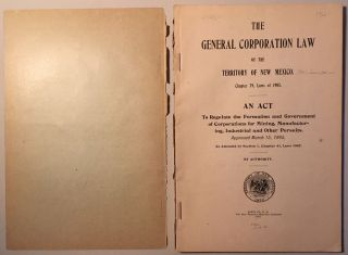 THE GENERAL CORPORATION LAW OF THE TERRITORY OF NEW MEXICO, CHAPTER 79, LAWS OF 1905: AN ACT TO REGULATE THE FORMATION AND GOVERNMENT OF CORPORATIONS FOR MINING, MANUFACTURING, INDUSTRIAL, AND OTHER PURSUITS, APPROVED MARCH 15, 1905, AS AMENDED BY SECTION 1, CHAPTER 41, LAWS 1907.