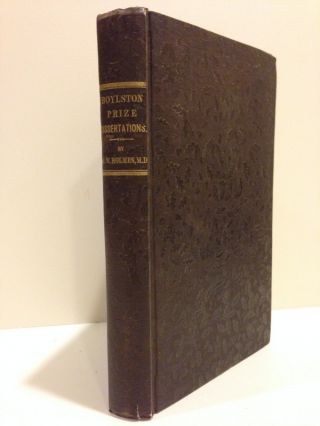 BOYLSTON PRIZE DISSERTATIONS FOR THE YEARS 1836 AND 1837. Oliver Wendell Holmes