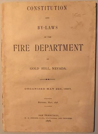 Constitution and By-laws of the Fire Department of Gold Hill, Nevada, Organized May 22, 1867....