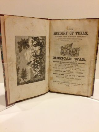 A New History of Texas; from the First European Settlement in 1692, Down to the Present Time, Together with a History of the Mexican War, Including Accounts of the Battles of Palo Alto, Resaca de la Palma, the Taking of Monterrey, the Battle of Buena Vista, with a List of the Killed and Wounded, the Capture of Vera Cruz, and the Battle of Cerro Gordo, with an Account of the Late Battles in and Near the City of Mexico; to which Is Added the Treaty of Peace with Mexico.