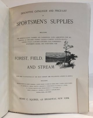 Descriptive Catalogue and Price-List of Sportsmen's Supplies, Including Fine Breech-Loading Hammer and Hammerless Guns, Ammunition for All Varieties of Fire-Arms, Fishing Tackle, Camping Outfits, Boats, Canoes, Steam Launches, Cruisers, Dog Furnishings, Sportsmen's Books, and Everything for Forest, Field, and Stream. With many illustrations by the most eminent and well-known artists in America, including Frederick Remington, F. Childe-Hassam, Thomas Moran, A.B. Frost [and others].