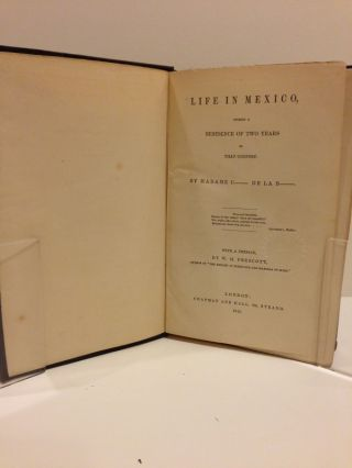 Life in Mexico, During a Residence of Two Years in that Country; With a preface by W. H. Prescott