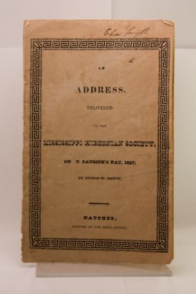 An Address Delivered to the Mississippi Hibernian Society on St. Patrick's Day, 1827 [cover title].