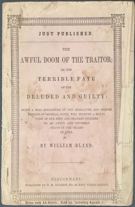 The Awful Doom of the Traitor; Or, the Terrible Fate of the Deluded and Guilty: Being a Full Disclosure of the Character and Selfish Designs of General Lopez, Who Decoyed a Multitude of Our Best and Bravest Citizens to an Awful and Untimely Grave in the Island of Cuba. William Bland.