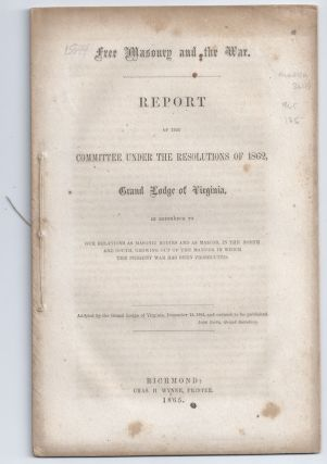 Free Masonry and the War: Report of the Committee under the Resolutions of 1862, Grand Lodge of...