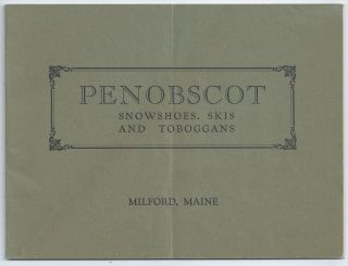 Penobscot Snowshoes, Skis, and Toboggans, Milford, Maine [cover title]. TRADE CATALOGUE