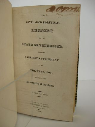The Civil and Political History of the State of Tennessee, from Its Earliest Settlement up to the Year 1796; Including the Boundaries of the State.