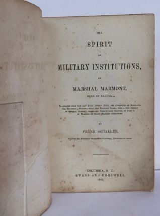 "The Spirit of Military Institutions. Translated from the last Paris edition (1859), and augments by biographical, historical, topographical, and military notes; with a new version of General Jomini's celebrated twenty-fifth chapter, of Part I, of ""Treatise on Grand Military Operations,"" by Frank Schaller, Colonel 22d Regiment Mississippi Infantry, Confederate Army."