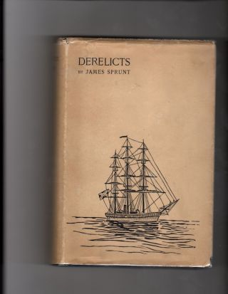 Derelicts: An Account of Ships Lost at Sea in General Commercial Traffic and a Brief History of the blockade Runners Stranded along the North Carolina Coast, 1861-1865. James Sprunt.