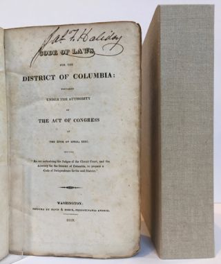 """CODE OF LAWS FOR THE DISTRICT OF COLUMBIA Prepared under the Authority of the Act of Congress of the 29th of April, 1816, Entitled """"An Act Authorizing the Judges of the Circuit Court, and the Attorney for the District of Columbia. to Prepare a Code of Jurisprudence for the Said District."""""""