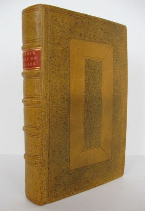 The Art of Glass, wherein Are Shown the Ways to Make and Colour Glass, Pastes, Enamels, Lakes, and Other Curiosities.; Written in Italian by Antonio Neri and translated into English [by Christopher Merrett] with some observations on the author; whereunto is added an account of the Glass Drops, made by the Royal Society, meeting at Gresham College.