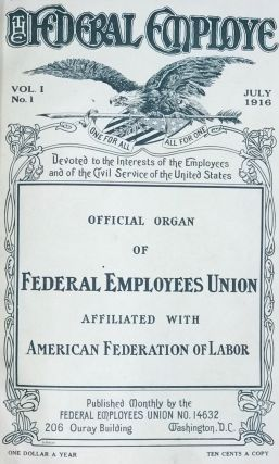 THE FEDERAL EMPLOYE. VOL. 1, No. 1, JULY 1916-No. 6, DECEMBER 1916. OFFICIAL ORGAN OF FEDERAL EMPLOYEES UNION AFFILIATED WITH AMERICAN FEDERATION OF LABOR.