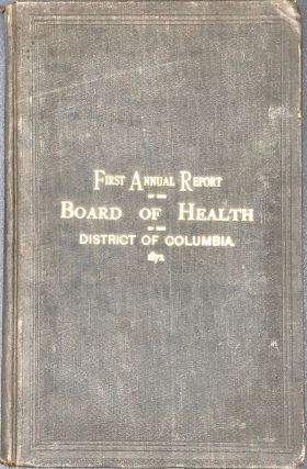 FIRST ANNUAL REPORT OF THE BOARD OF HEALTH OF THE DISTRICT OF COLUMBIA, 1872