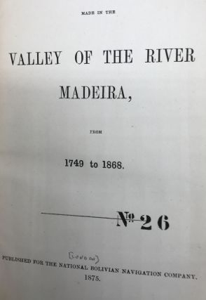BUILDING THE MADERIA AND MAMORE RAILWAY, in the Valley of the Madeira River, Brazil and Bolivia, as recorded in a collection of five pamphlets, two broadsides, and a map, all bound together, and described individually below