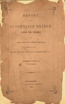REPORT ON A SUSPENSION BRIDGE ACROSS THE POTOMAC, FOR RAIL ROAD AND COMMON TRAVEL: ADDRESSED TO...