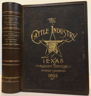 HISTORICAL AND BIOGRAPHICAL RECORD OF THE CATTLE INDUSTRY AND THE CATTLEMEN OF TEXAS AND THE...