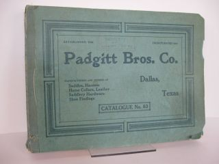PADGITT BROS. CO. DALLAS, TEXAS. MANUFACTURERS AND JOBBERS OF SADDLES, HARNESS, HORSE COLLARS,...