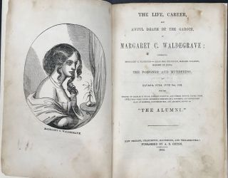 The Life, Career, and Awful Death by the Garote, of Margaret C. Waldegrave; Otherwise, Margaret...
