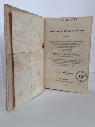 Life As It Is; or, Matters and Things in General; Containing amongst Other Things, Historical Sketches of the Exploration and First Settlement of the State of Tennessee; Manners and Customs of the Inhabitants; Their Wars with the Indians; Battle of King's Mountain; History of the Harps, (Two Noted Murderers;) a Satirical Burlesque upon the Practice of Electioneering; Legislative, Judicial, and Ecclesiastical Incidents; Descriptions of Natural Curiosities; a Collection of Anecdotes, &c.
